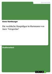 """Die weibliche Hauptfigur in Hartmann von Aues """"Gregorius"""""""