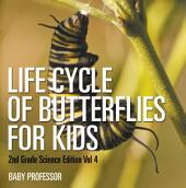 Life Cycle Of Butterflies for Kids | 2nd Grade Science Edition: Volume 4