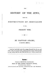 The History of the Jews: From the Destruction of Jerusalem to the Present Time