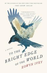 To The Bright Edge Of The World PDF