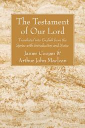 The Testament of Our Lord: Translated into English form the Syriac with Introduction and Notes