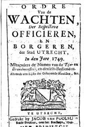 Ordre van de wachten, der respective officieren, en borgeren, der stad Utrecht, in [...] 1749