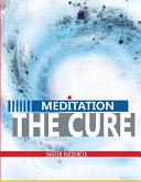 Meditation- The Cure: How Distress, Disorder, and Disease Are Formed and Ways to Reverse Them