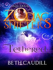 Tethered: A Zodiac Shifters Book: A Zodiac Shifters Paranormal Romance: Aquarius