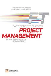 Project Management: Fast Track to Success: The low down on the top job