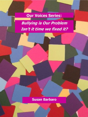 Our Voices Series  Bullying is Our Problem   Isn   t it time we fixed it  PDF