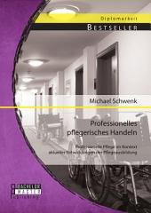 Professionelles pflegerisches Handeln: Professionelle Pflege im Kontext aktueller Entwicklungen der Pflegeausbildung