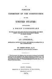 A Familiar Exposition of the Constitution of the United States: Containing a Brief Commentary on Every Clause, Explaining the True Nature, Reasons, and Objects Thereof: Designed for the Use of School Libraries and General Readers