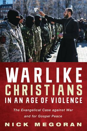 Warlike Christians in an Age of Violence PDF