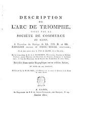 Description de l'arc de triomphe érigé par la Société de commerce de Gand, à l'occasion du mariage de [...] Napoléon [...] et de leur entrée dans la ville de Gand, le 17 mai 1810, de la composition de P. J. J. Tiberghien [...] précédée d'une notice biographique sur ce célèbre artiste [...]