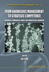 From Knowledge Management To Strategic Competence: Measuring Technological, Market And Organizational Innovation