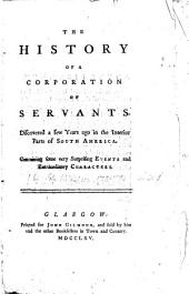 The History of a Corporation of Servants: Discovered a Few Years Ago in the Interior Parts of South America. Containing Some Very Surprising Events and Extraordinary Characters