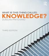 What is this thing called Knowledge?: Edition 3