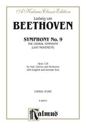 Symphony No. 9 (The Choral Symphony - Last Movement, Opus 125): For SATB or B Solo, SATB Chorus/Choir and Orchestra with English and German Text (Choral Score)