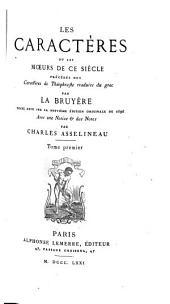 Les caractères; ou, Les moeurs de ce siècle: précédés des Caractères de Théophraste, Volume1
