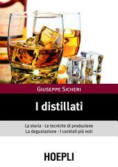 I distillati: La storia le tecniche di produzione la degustazione i cocktail piu' noti