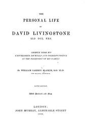 The Personal Life of David Livingstone: Chiefly from His Unpublished Journals and Correspondence in the Possession of His Family