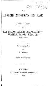 Das Ausdehnungsgesetz der Gase: Abhandlungen von Gay-Lussac, Dalton, Dulong und Petit, Rudberg, Magnus, Regnault (1802-1842)