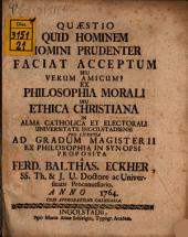 Quaestio: quid hominem homini prudenter faciat acceptum s. verum amicum?
