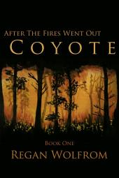 After The Fires Went Out: Coyote: Book One of the Unconventional Post-Apocalyptic Series