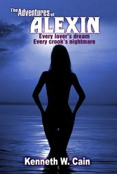 The Adventures of Alexin (Action-packed Crime Fighting Heroine): Every lover's dream. Every crook's nightmare