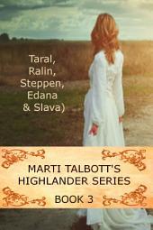 Marti Talbott's Highlander Series 3: Taral, Ralin, Steppen, Edana, Slava