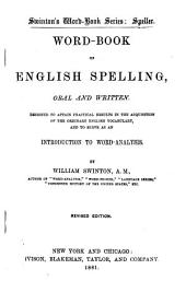 Word-book of English Spelling, Oral and Written: Designed to Attain Practical Results in the Acquisition of the Ordinary English Vocabulary, and to Serve as an Introduction to Word-analysis