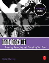 Indie Rock 101: Running, Recording, Promoting your Band