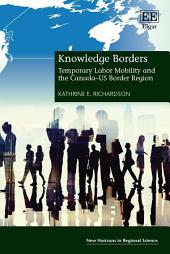 Knowledge Borders: Temporary Labor Mobility and the Canada–US Border Region