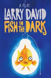Fish in the Dark: A Play