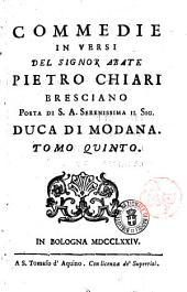 Commedie in versi del sig. abate Pietro Chiari bresciano ... Tomo primo [-decimo]: Tomo 5, Volume 5