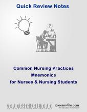 Common Nursing Practices Mnemonics for Nurses & Nursing Students: Quick Notes for Nurses and Nursing Students