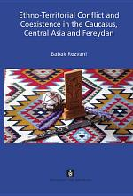 Ethno territorial conflict and coexistence in the caucasus  Central Asia and Fereydan PDF