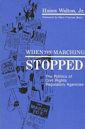 When the Marching Stopped: The Politics of Civil Rights Regulatory Agencies