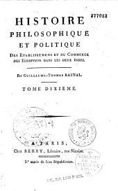 Histoire philosophique et politique des établissemens et du commerce des Européens dans les deux Indes Par Guillaume-Thomas Raynal...