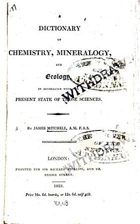 A Dictionary of Chemistry  Mineralogy  and Geology PDF