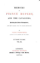 Memoirs of Prince Rupert and the Cavaliers; Including Their Private Correspondence; Now First Publ. from the Original Manuscripts: Volume 3