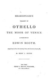 Shakespeare's Tragedy of Othello the Moor of Venice: As Produced by Edwin Booth