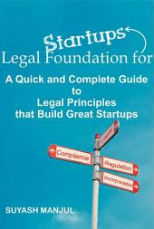 Legal Foundation for Startups: A Quick and Complete Guide to Legal Principles that Build Great Startups