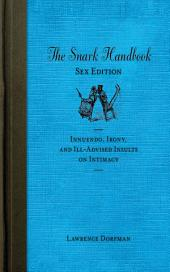 The Snark Handbook: Sex Edition: Innuendo, Irony, and Ill-Advised Insults on Intimacy