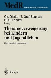 Therapieverweigerung bei Kindern und Jugendlichen: Medizinrechtliche Aspekte 6. Einbecker Workshop der Deutschen Gesellschaft für Medizinrecht in Zusammenarbeit mit der Deutschen Gesellschaft für Kinderheilkunde 24. – 26. März 1995