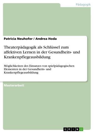 Theaterp  dagogik als Schl  ssel zum affektiven Lernen in der Gesundheits  und Krankenpflegeausbildung PDF