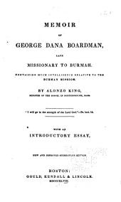 Memoir of George Dana Boardman, Late Missionary to Burmah: Containing Much Intelligence Relative to the Burman Mission