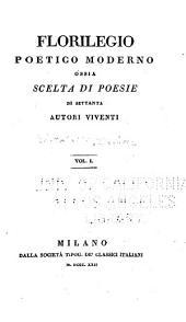Florilegio poetico moderno: ossia scelta di poesie di settanta autori vivanti ...
