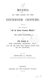 Russia at the close of the sixteenth century, comprising the treatise 'Of the Russe common wealth', by G. Fletcher; and The travels of sir J. Horsey. Ed. by E.A. Bond