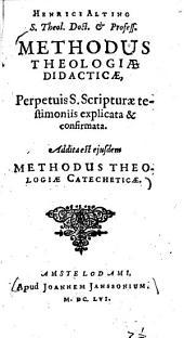 Methodus theologiae didacticae: perpetuis S. scripturae testimoniis explicata & confirmata ; addita est ejusdem Methodus catecheticae