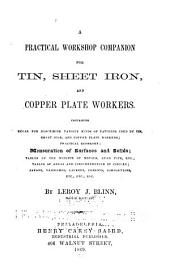 A Practical Workshop Companion for Tin, Sheet Iron, and Copper Plate Workers: Containing Rules for Describing Various Kinds of Patterns ... : Practical Geometry : Mensuration of Surfaces and Solids : Tables of the Weights of Metals, Lead Pipe, Etc. : Tables of Areas and Circumferences of Circles : Japans, Varnishes, Lackers, Cements, Compositions ...
