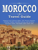 Morocco Travel Guide: Historical and Cultural Sights, Top Morocco Beaches, Climbing Toubkal, Extreme Activity, Eat & Drink, Moroccan Hotels,