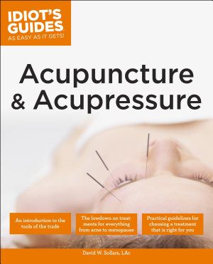 The Complete Idiot s Guide to Acupuncture   Acupressure PDF