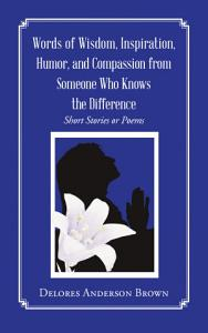 Words of Wisdom  Inspiration  Humor  and Compassion from Someone Who Knows the Difference Book